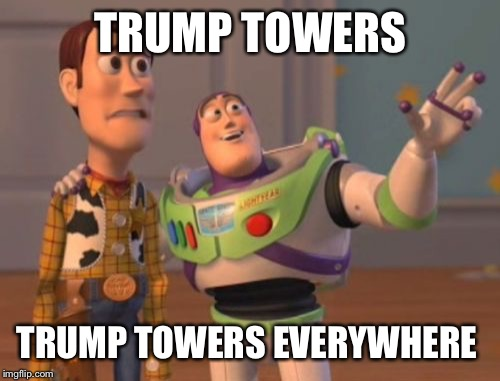 X, X Everywhere Meme | TRUMP TOWERS TRUMP TOWERS EVERYWHERE | image tagged in memes,x x everywhere | made w/ Imgflip meme maker