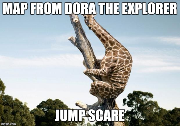 Scared Giraffe | MAP FROM DORA THE EXPLORER JUMP SCARE | image tagged in scared giraffe | made w/ Imgflip meme maker