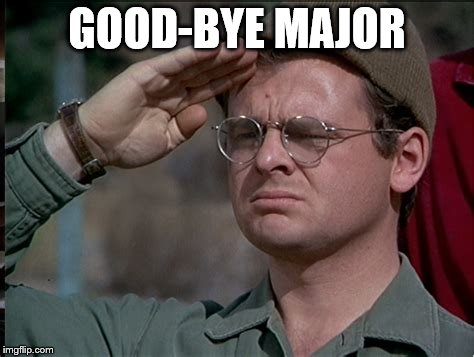 GOOD-BYE MAJOR | made w/ Imgflip meme maker