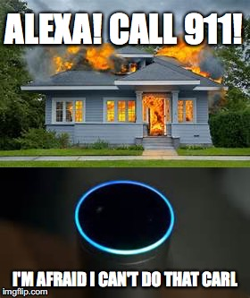 Evil Alexa | ALEXA! CALL 911! I'M AFRAID I CAN'T DO THAT CARL | image tagged in alexa | made w/ Imgflip meme maker