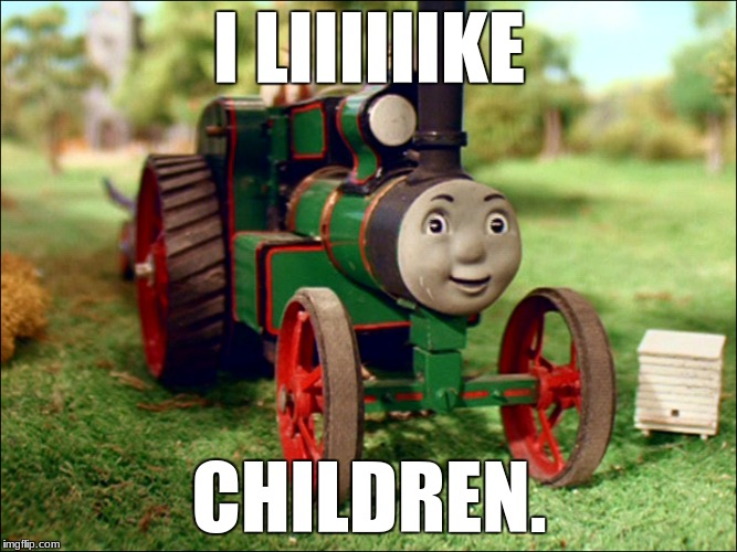 I Liiiiiiike Children | I LIIIIIIKE CHILDREN. | image tagged in funny,thomas the tank engine | made w/ Imgflip meme maker