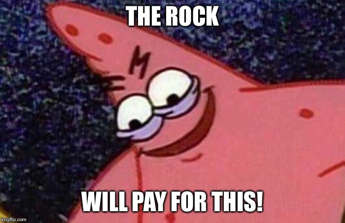 THE ROCK WILL PAY FOR THIS! | made w/ Imgflip meme maker