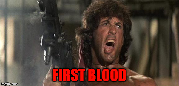 FIRST BLOOD | made w/ Imgflip meme maker
