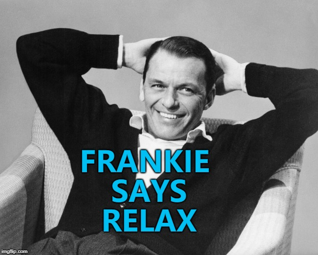 Music Week! March 6th to March 10th, a Phantasmemegoric & thecoffeemaster extravaganza :) |  FRANKIE SAYS RELAX | image tagged in memes,music week,frank sinatra,music,rat pack | made w/ Imgflip meme maker