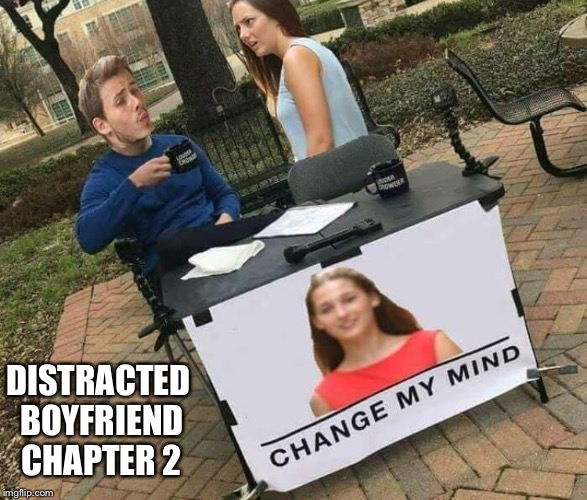DISTRACTED BOYFRIEND CHAPTER 2 | image tagged in distracted boyfriend | made w/ Imgflip meme maker