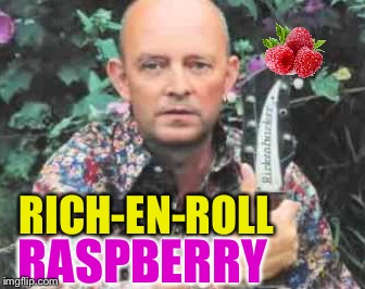 RICH-EN-ROLL RASPBERRY | made w/ Imgflip meme maker