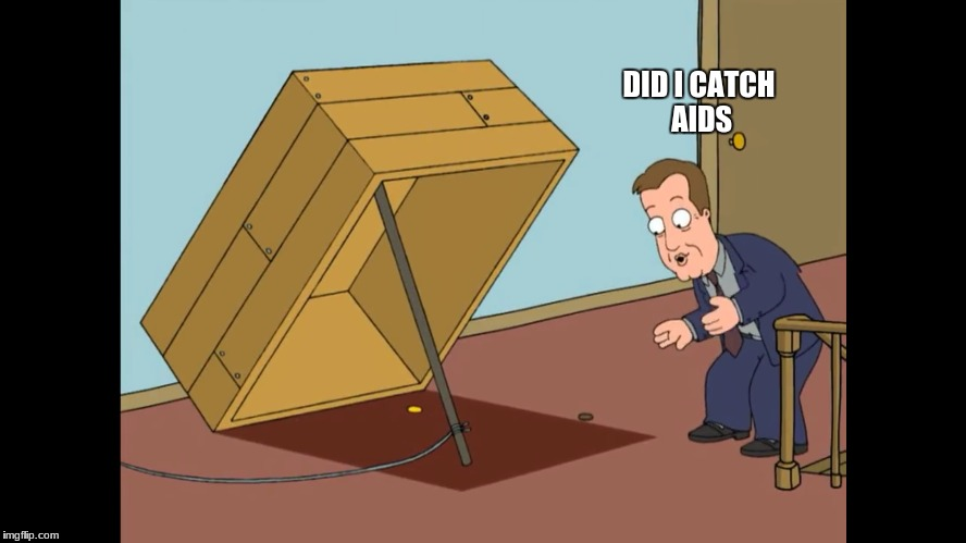 DID I CATCH AIDS | image tagged in aids | made w/ Imgflip meme maker