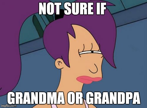 NOT SURE IF GRANDMA OR GRANDPA | made w/ Imgflip meme maker