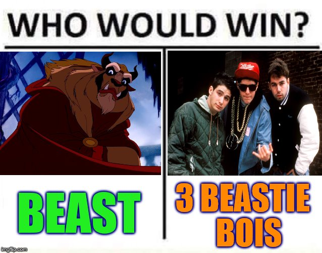 I can't believe I'm making one of these but its Music Week! March 6th to March 10th, a Phantasmemegoric & thecoffeemaster Event  | 3 BEASTIE BOIS BEAST | image tagged in who would win,beauty and the beast,beastie boys,funny memes,memes | made w/ Imgflip meme maker