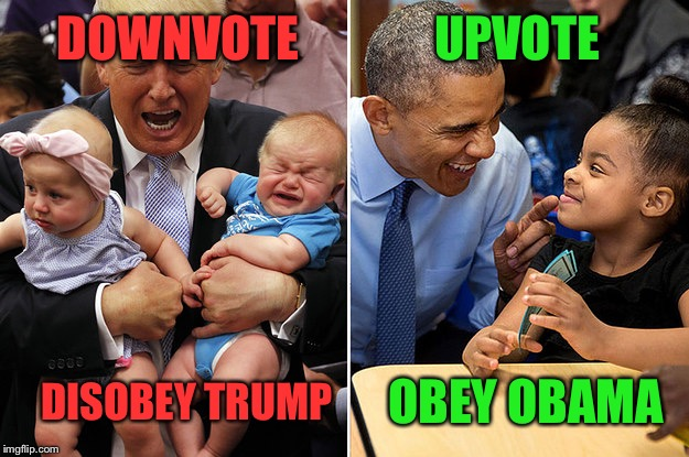 DOWNVOTE UPVOTE DISOBEY TRUMP OBEY OBAMA | image tagged in trump vs obama daycare | made w/ Imgflip meme maker