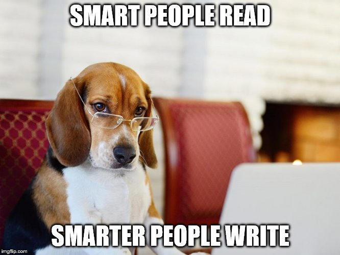 Smart beagle |  SMART PEOPLE READ; SMARTER PEOPLE WRITE | image tagged in smart beagle | made w/ Imgflip meme maker