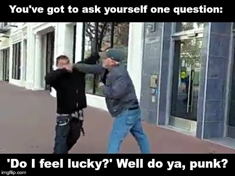 Old man knocks out young punk | You've got to ask yourself one question: 'Do I feel lucky?' Well do ya, punk? | image tagged in old man knocks out young punk | made w/ Imgflip meme maker