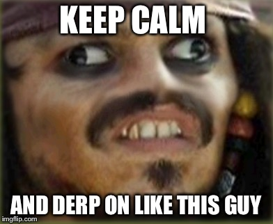 KEEP CALM AND DERP ON LIKE THIS GUY | image tagged in memes,derp | made w/ Imgflip meme maker