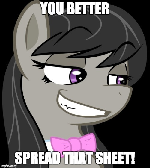 Octavia_Melody's Desire | YOU BETTER SPREAD THAT SHEET! | image tagged in octavia_melody's desire | made w/ Imgflip meme maker