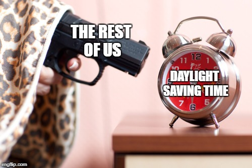 hope you survive monday after this weekend |  THE REST OF US; DAYLIGHT SAVING TIME | image tagged in daylight saving time,memes | made w/ Imgflip meme maker