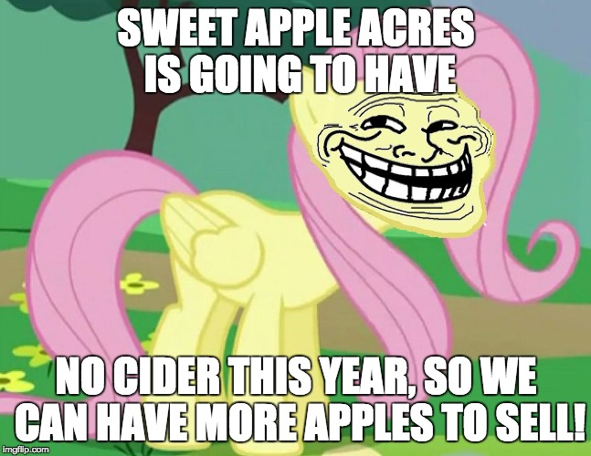 Try getting that past Rainbow Dash! | SWEET APPLE ACRES IS GOING TO HAVE NO CIDER THIS YEAR, SO WE CAN HAVE MORE APPLES TO SELL! | image tagged in fluttertroll,memes,rainbow dash,cider,rainbow dash desperate for her cider | made w/ Imgflip meme maker