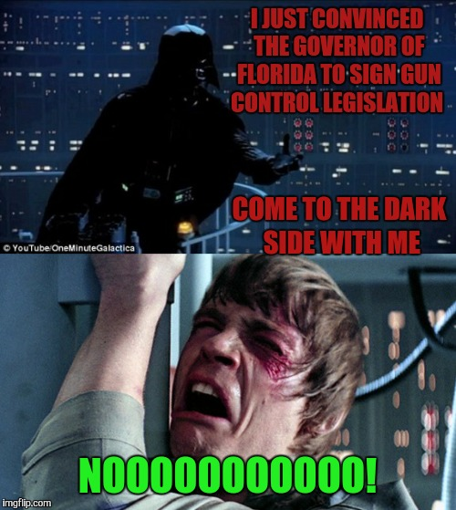 And he used to be NRA approved. Not anymore  | I JUST CONVINCED THE GOVERNOR OF FLORIDA TO SIGN GUN CONTROL LEGISLATION NOOOOOOOOOOO! COME TO THE DARK SIDE WITH ME | image tagged in darth vader luke skywalker,memes,gun control,florida,liberals | made w/ Imgflip meme maker