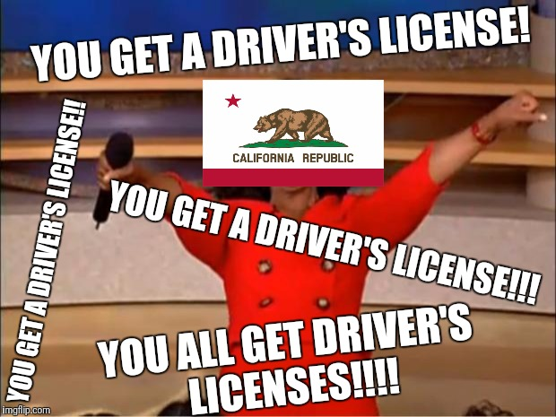 Oprah You Get A Meme | YOU GET A DRIVER'S LICENSE! YOU GET A DRIVER'S LICENSE!! YOU ALL GET DRIVER'S LICENSES!!!! YOU GET A DRIVER'S LICENSE!!! | image tagged in memes,oprah you get a | made w/ Imgflip meme maker