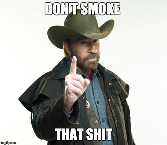 Chuck Norris Finger Meme | DON'T SMOKE THAT SHIT | image tagged in memes,chuck norris finger,chuck norris | made w/ Imgflip meme maker