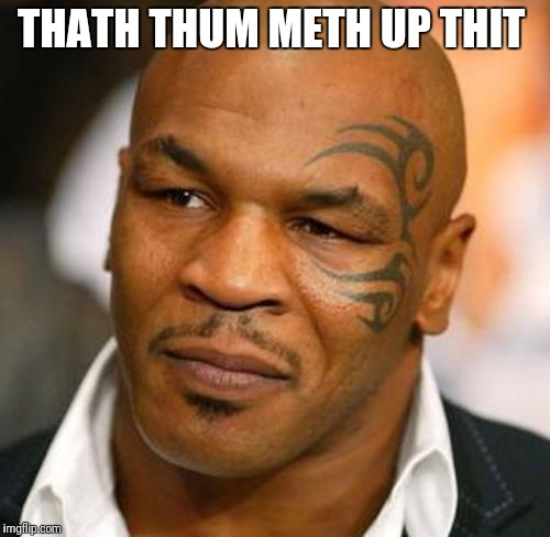 Disappointed Tyson Meme | THATH THUM METH UP THIT | image tagged in memes,disappointed tyson | made w/ Imgflip meme maker