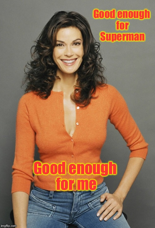Good enough for Superman Good enough for me | made w/ Imgflip meme maker