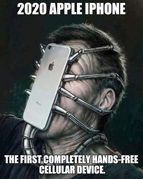 iPhone 2020 | 2020 APPLE IPHONE THE FIRST COMPLETELY HANDS-FREE CELLULAR DEVICE. | image tagged in technology,iphone,2020,the future,memes,cell phones | made w/ Imgflip meme maker