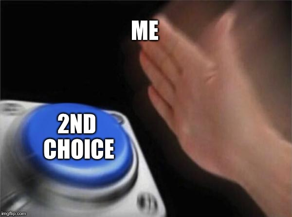 Blank Nut Button Meme | ME 2ND CHOICE | image tagged in memes,blank nut button | made w/ Imgflip meme maker
