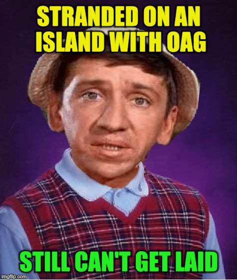 STRANDED ON AN ISLAND WITH OAG STILL CAN'T GET LAID | made w/ Imgflip meme maker