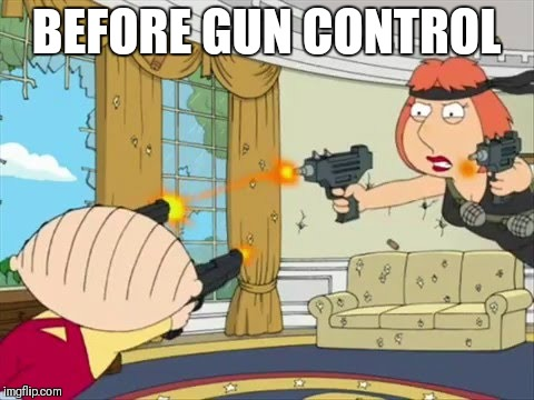 BEFORE GUN CONTROL | made w/ Imgflip meme maker
