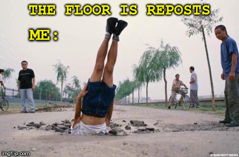 THE FLOOR IS REPOSTS ME: | made w/ Imgflip meme maker