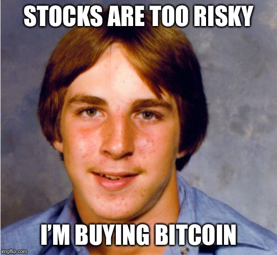 First Millennial Problems | STOCKS ARE TOO RISKY I'M BUYING BITCOIN | image tagged in memes,millennials,bitcoin | made w/ Imgflip meme maker