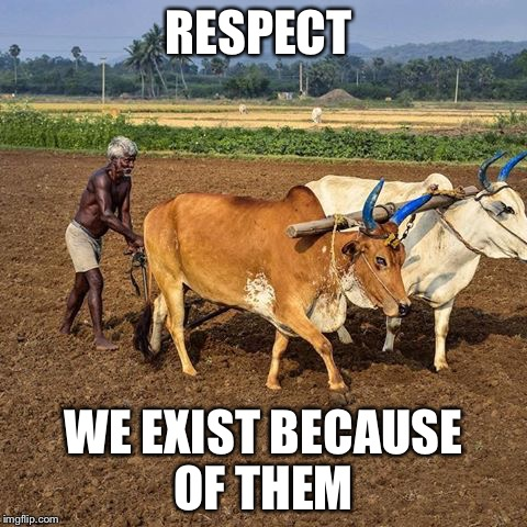 Farmer  | RESPECT WE EXIST BECAUSE OF THEM | image tagged in farmer | made w/ Imgflip meme maker