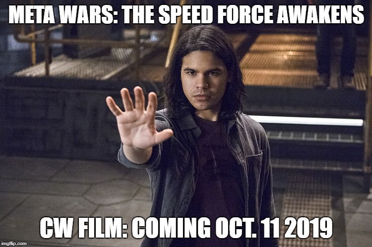 Funny Flash Memes | META WARS: THE SPEED FORCE AWAKENS CW FILM: COMING OCT. 11 2019 | image tagged in cisco ramon,the flash | made w/ Imgflip meme maker