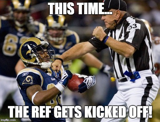 THIS TIME... THE REF GETS KICKED OFF! | image tagged in nfl punch | made w/ Imgflip meme maker