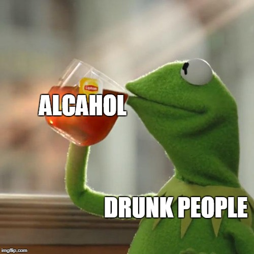 But Thats None Of My Business Meme | ALCAHOL DRUNK PEOPLE | image tagged in memes,but thats none of my business,kermit the frog | made w/ Imgflip meme maker