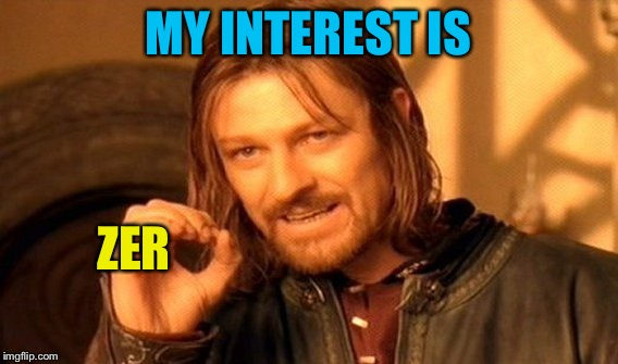 One Does Not Simply Meme | MY INTEREST IS ZER | image tagged in memes,one does not simply | made w/ Imgflip meme maker