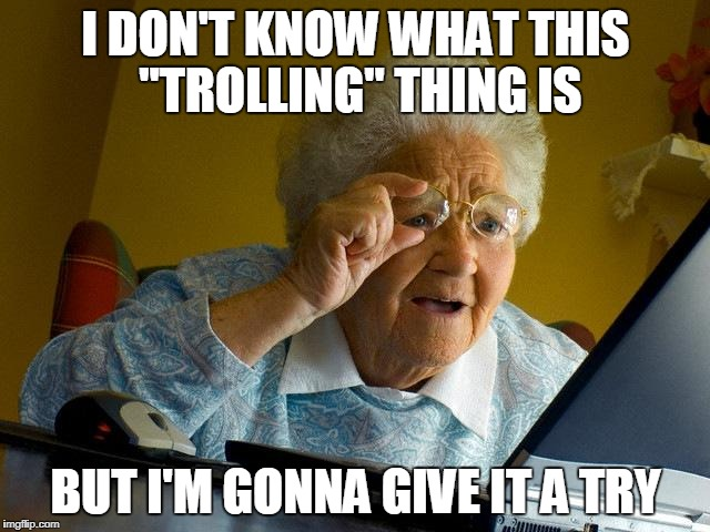 "Grandma Finds The Internet | I DON'T KNOW WHAT THIS ""TROLLING"" THING IS BUT I'M GONNA GIVE IT A TRY 