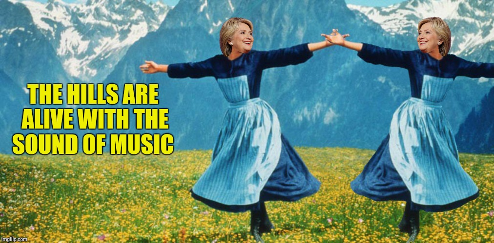 Bad Photoshop Sunday meets Music Week, a thecoffeemaster and Phantasmemegoric event March 6 To March 12 | THE HILLS ARE ALIVE WITH THE SOUND OF MUSIC | image tagged in bad photoshop sunday,music week,hillary clinton,the sound of music | made w/ Imgflip meme maker