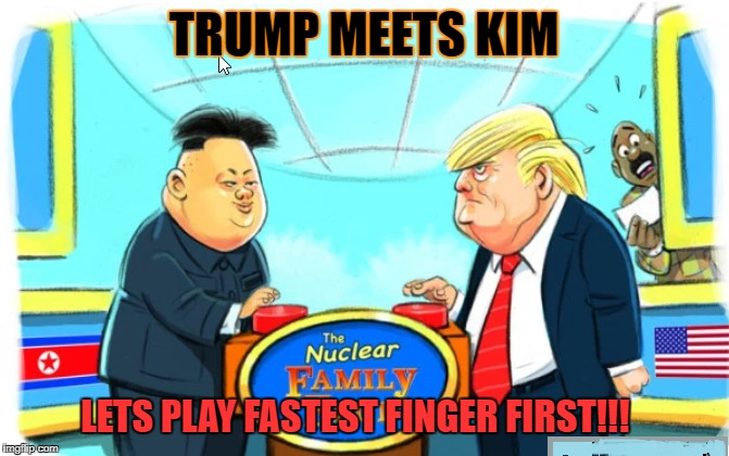 Trump meets Kim to play fastest finger first | TRUMP MEETS KIM LETS PLAY FASTEST FINGER FIRST!!! | image tagged in donald trump,kim jong un,funny memes,meeting | made w/ Imgflip meme maker