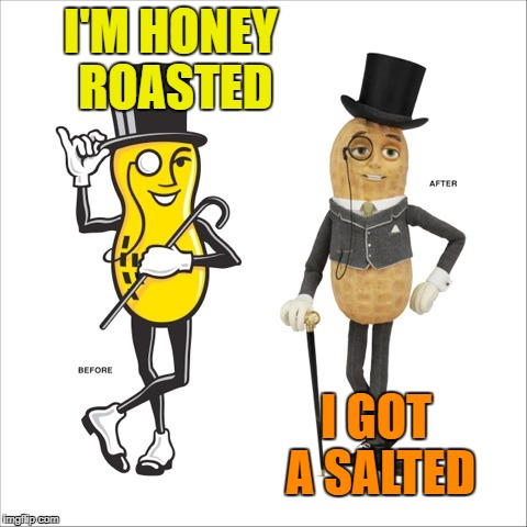 I'M HONEY ROASTED I GOT A SALTED | made w/ Imgflip meme maker
