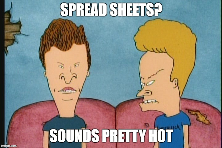 SPREAD SHEETS? SOUNDS PRETTY HOT | made w/ Imgflip meme maker