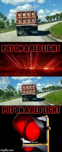 PUT ON A RED LIGHT PUT ON A RED LIGHT | made w/ Imgflip meme maker
