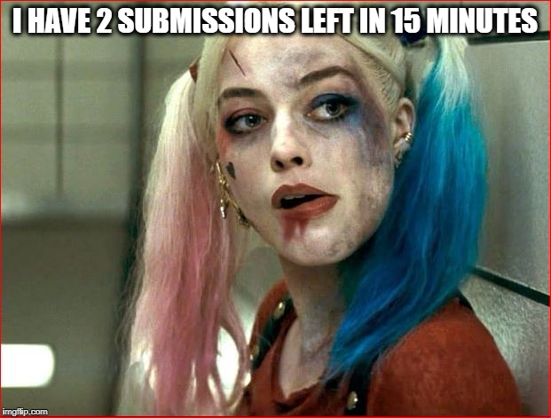 Harley Q Hmm | I HAVE 2 SUBMISSIONS LEFT IN 15 MINUTES | image tagged in imgflip,imgflip users,imgflippers | made w/ Imgflip meme maker