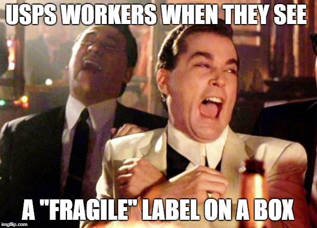 "Wise guys laughing | USPS WORKERS WHEN THEY SEE A ""FRAGILE"" LABEL ON A BOX 