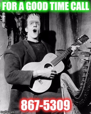 Music week March 5-11  | FOR A GOOD TIME CALL 867-5309 | image tagged in the munsters,rock and roll,meme,funny,80s music,music week | made w/ Imgflip meme maker