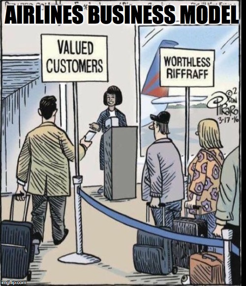 Even after a humiliating body search | AIRLINES BUSINESS MODEL | image tagged in airlines,passenger | made w/ Imgflip meme maker