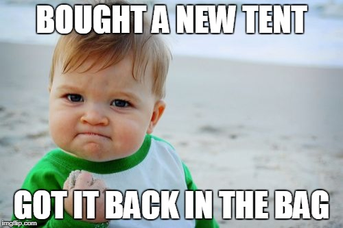 Success Kid Original | BOUGHT A NEW TENT GOT IT BACK IN THE BAG | image tagged in memes,success kid original | made w/ Imgflip meme maker
