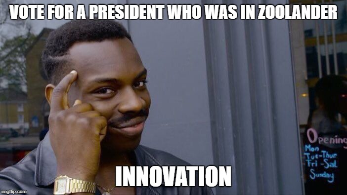 Roll Safe Think About It Meme | VOTE FOR A PRESIDENT WHO WAS IN ZOOLANDER INNOVATION | image tagged in memes,roll safe think about it | made w/ Imgflip meme maker