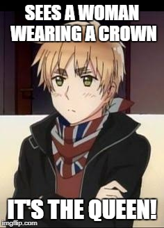 Hetalia England  | SEES A WOMAN WEARING A CROWN IT'S THE QUEEN! | image tagged in hetalia england | made w/ Imgflip meme maker