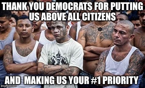 THANK YOU DEMOCRATS FOR PUTTING US ABOVE ALL CITIZENS AND  MAKING US YOUR #1 PRIORITY | image tagged in ms13 family pic | made w/ Imgflip meme maker